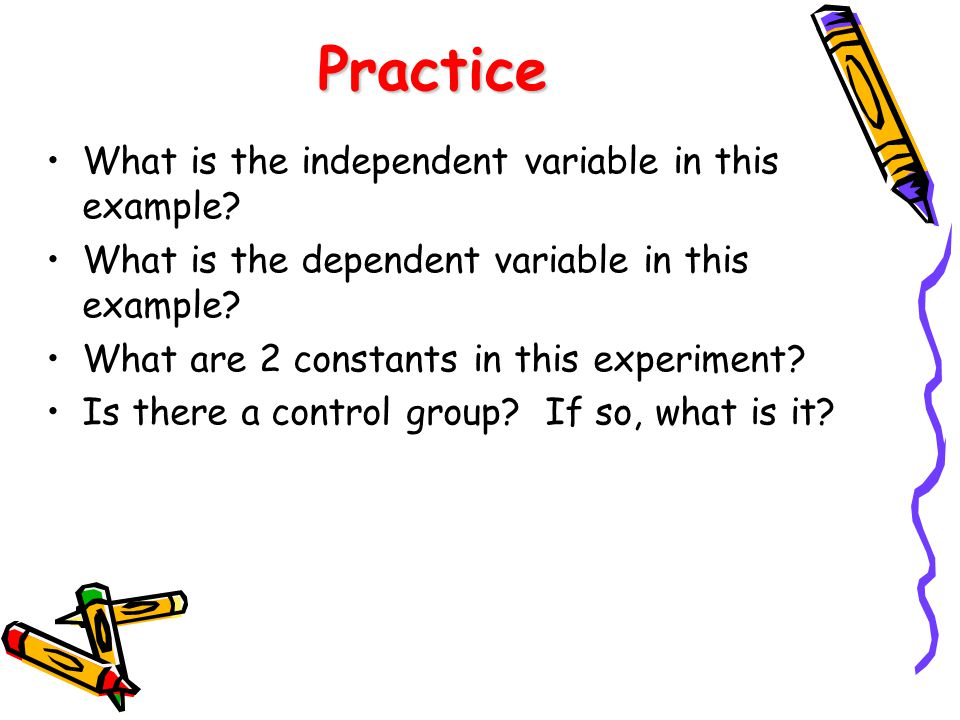 Practice What is the independent variable in this example