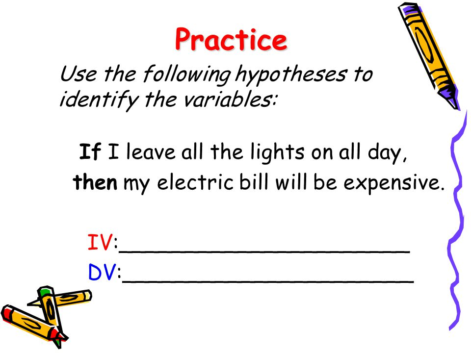 Practice Use the following hypotheses to identify the variables: