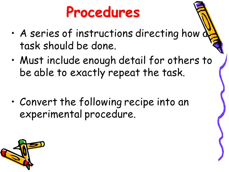 Procedures A series of instructions directing how a task should be done.