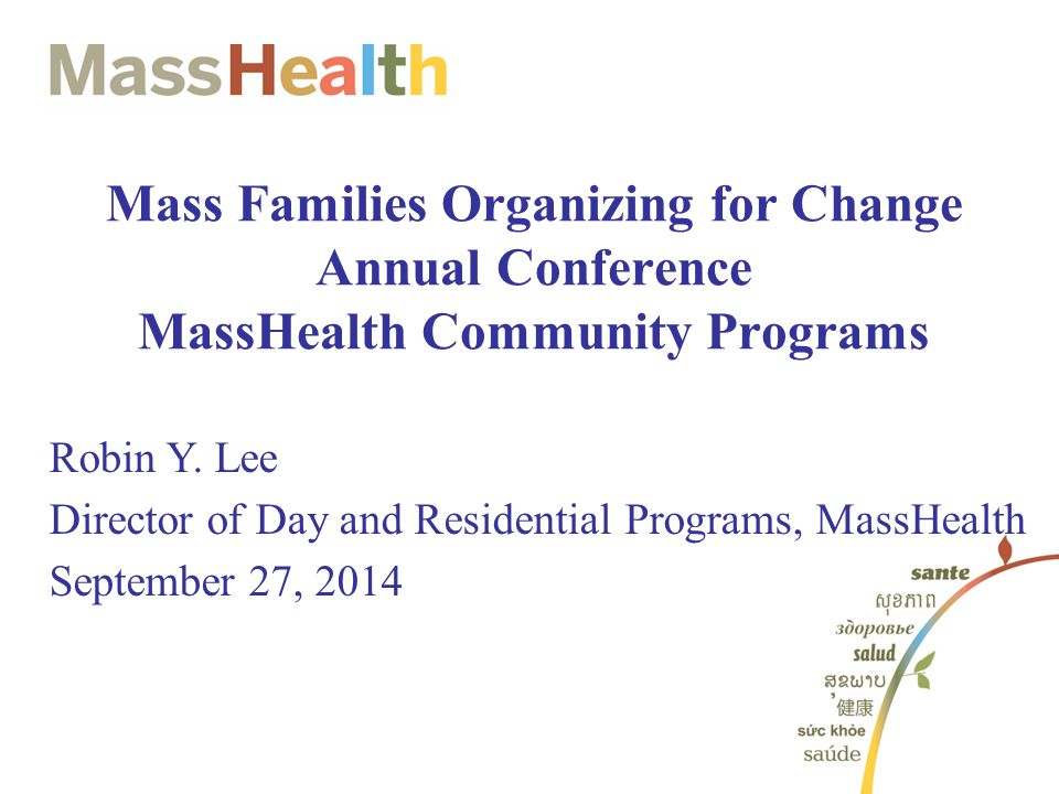Mass Families Organizing for Change Annual Conference MassHealth Community Programs