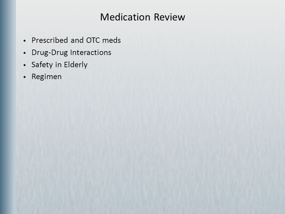 Medication Review Prescribed and OTC meds Drug-Drug Interactions