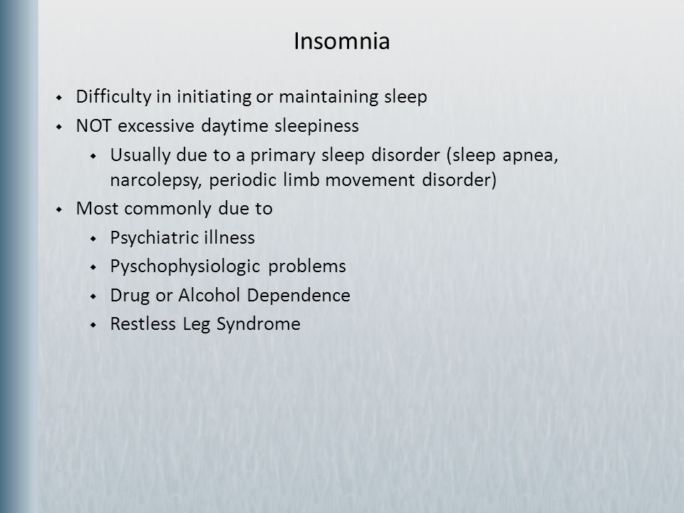 Insomnia Difficulty in initiating or maintaining sleep