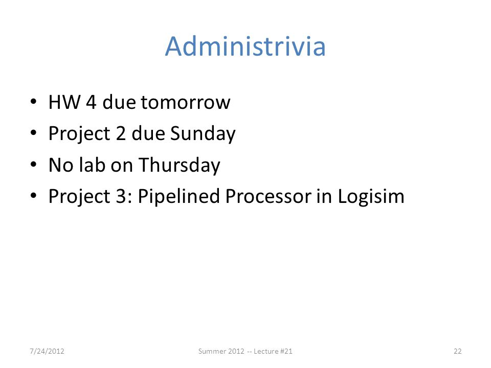 Administrivia HW 4 due tomorrow Project 2 due Sunday