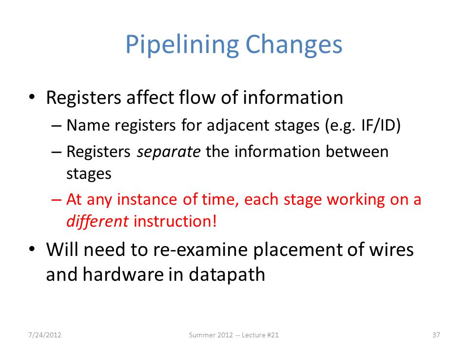 Pipelining Changes Registers affect flow of information