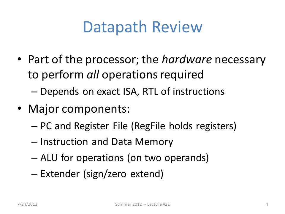Datapath Review Part of the processor; the hardware necessary to perform all operations required. Depends on exact ISA, RTL of instructions.