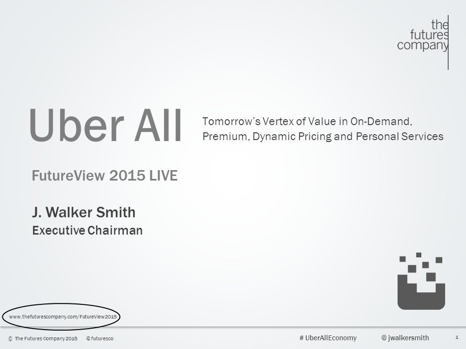 Uber All FutureView 2015 LIVE J. Walker Smith Executive Chairman