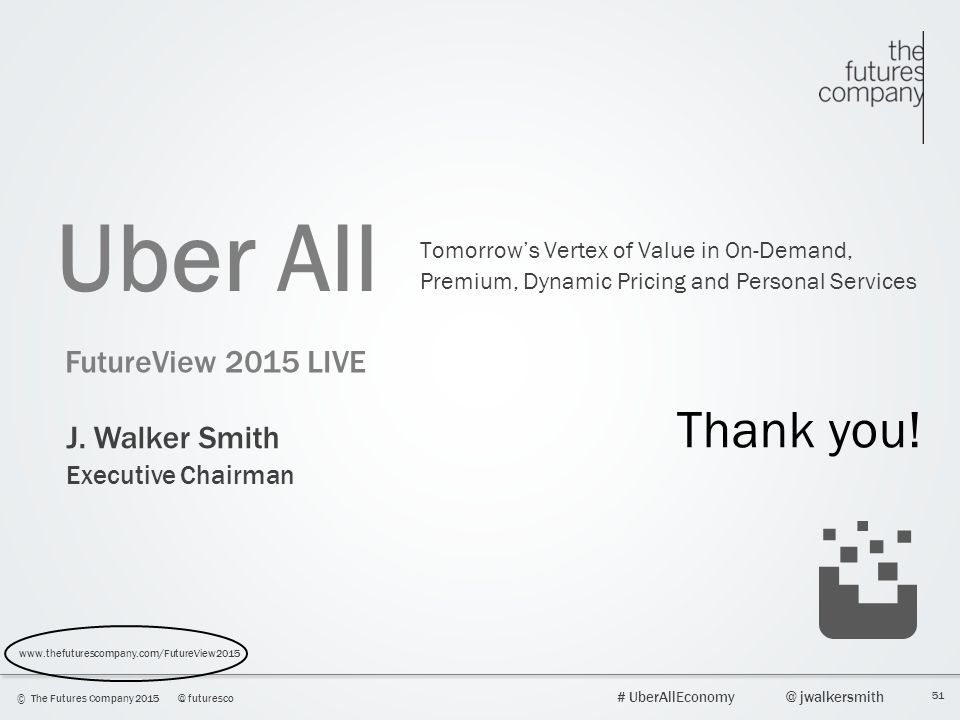Uber All Thank you! FutureView 2015 LIVE J. Walker Smith