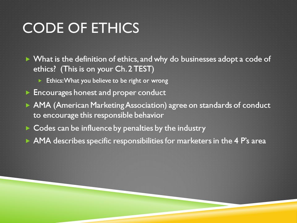Code of ethics What is the definition of ethics, and why do businesses adopt a code of ethics (This is on your Ch. 2 TEST)