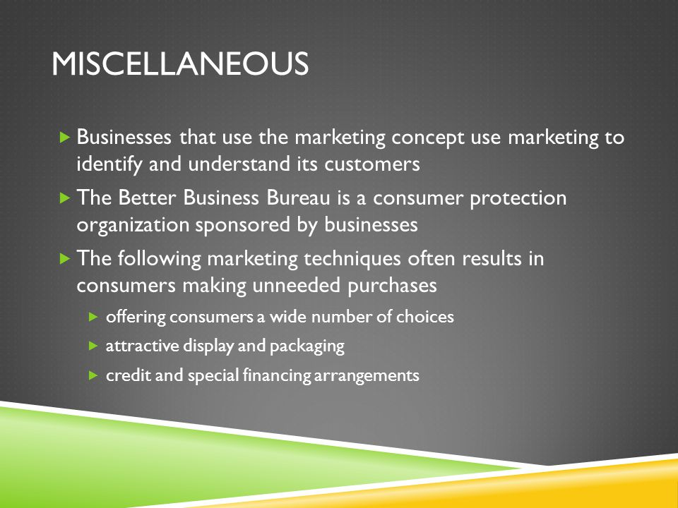 miscellaneous Businesses that use the marketing concept use marketing to identify and understand its customers.