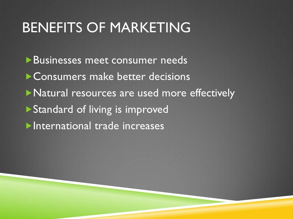 Benefits of marketing Businesses meet consumer needs