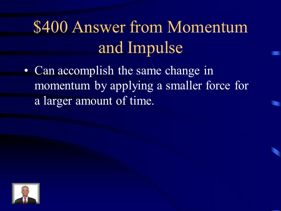 $400 Answer from Momentum and Impulse