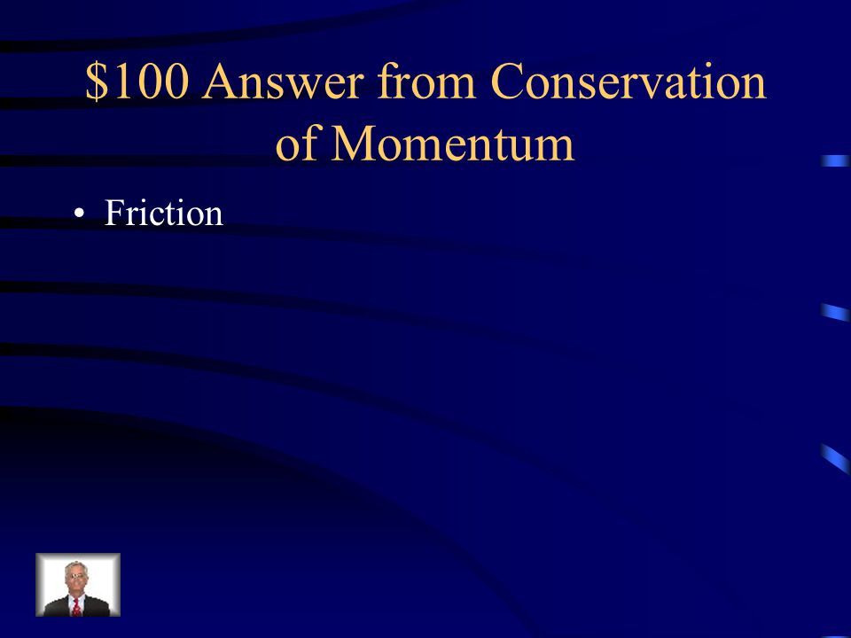 $100 Answer from Conservation of Momentum