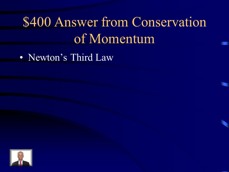 $400 Answer from Conservation of Momentum