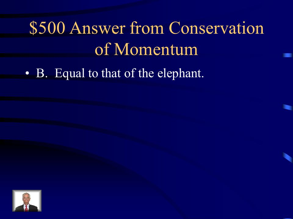 $500 Answer from Conservation of Momentum