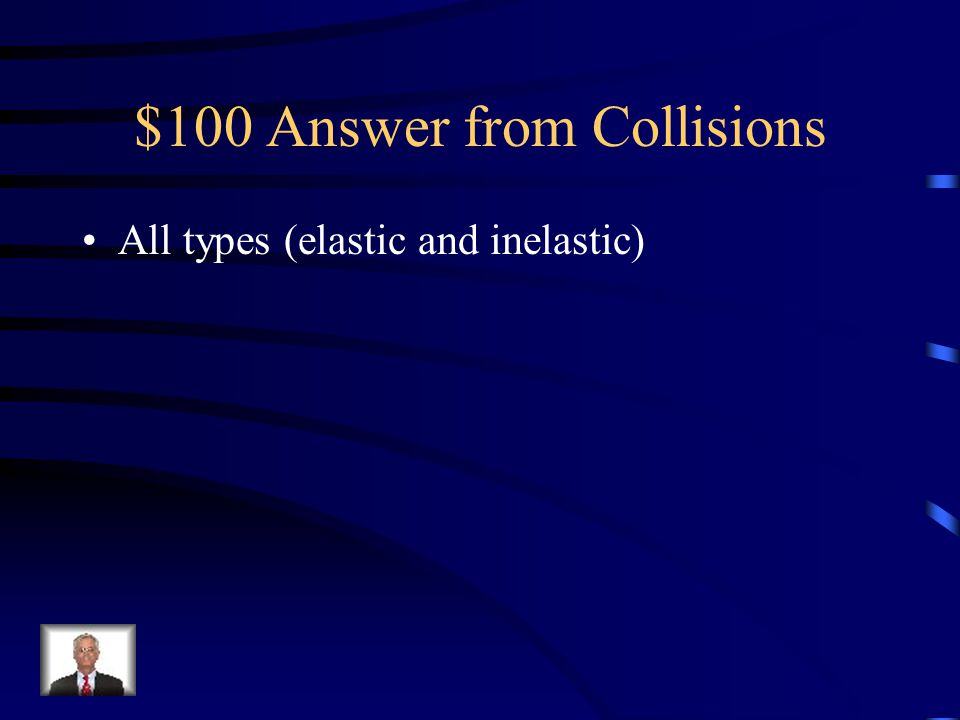 $100 Answer from Collisions