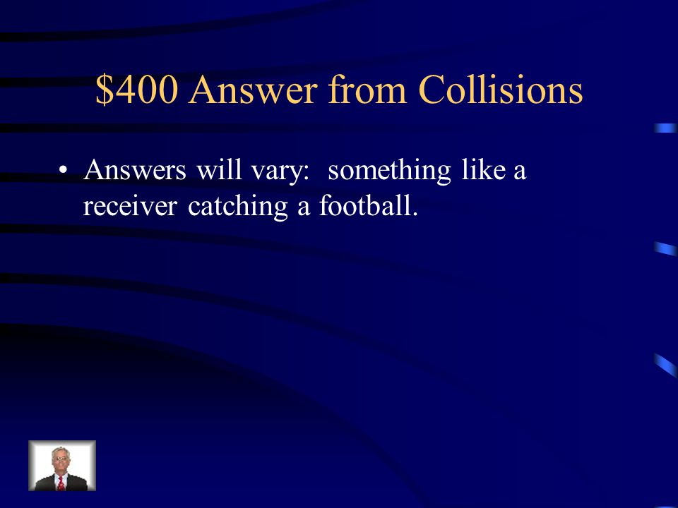 $400 Answer from Collisions