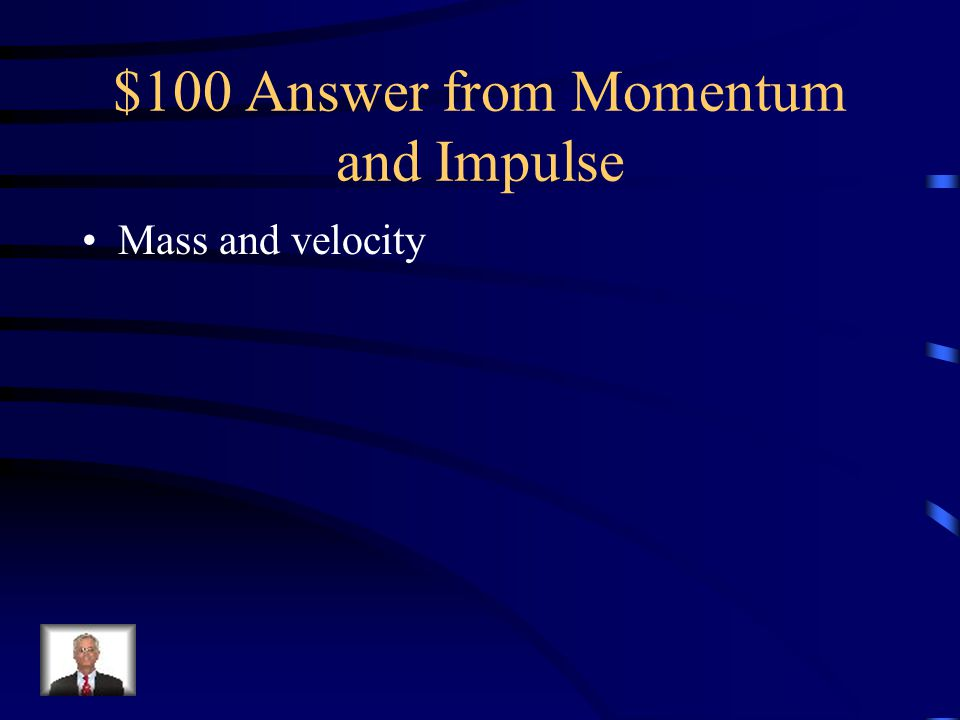 $100 Answer from Momentum and Impulse
