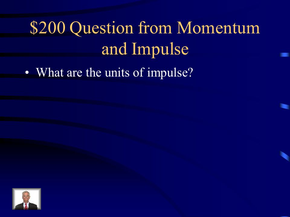 $200 Question from Momentum and Impulse