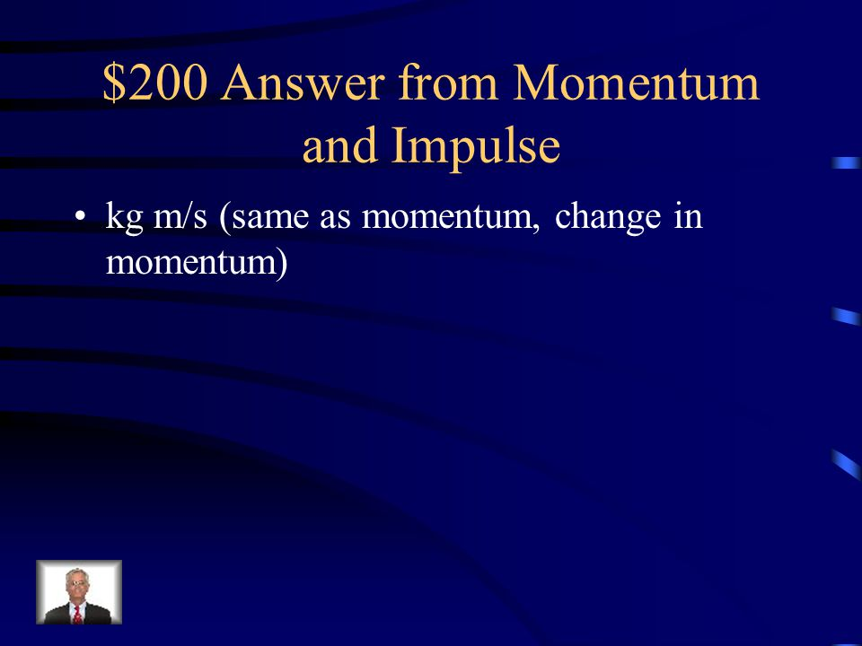 $200 Answer from Momentum and Impulse