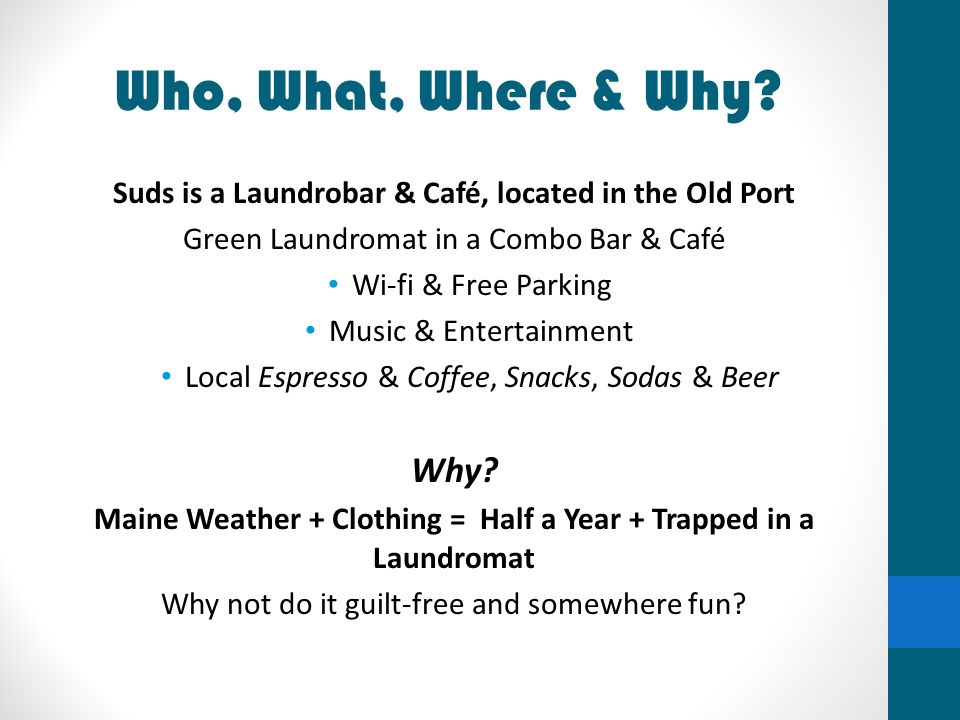 Who, What, Where & Why Suds is a Laundrobar & Café, located in the Old Port. Green Laundromat in a Combo Bar & Café.
