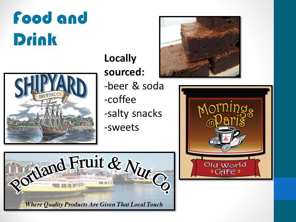 Food and Drink Locally sourced: -beer & soda -coffee -salty snacks