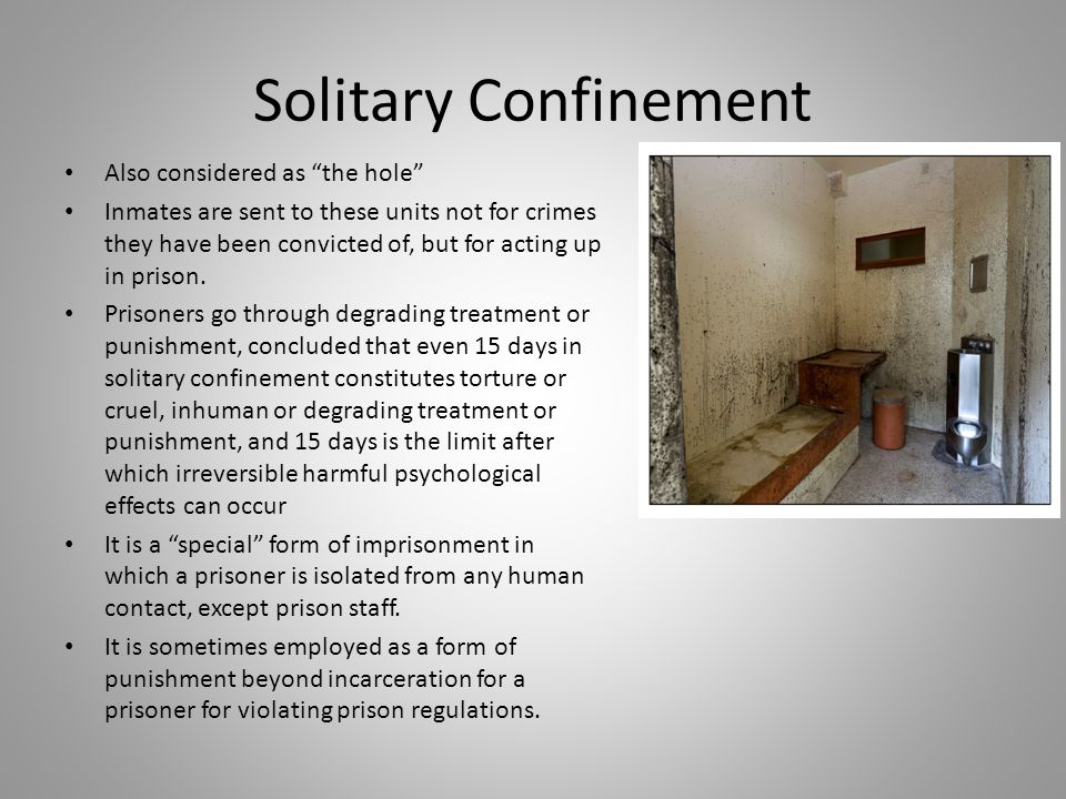 Solitary Confinement Also considered as the hole