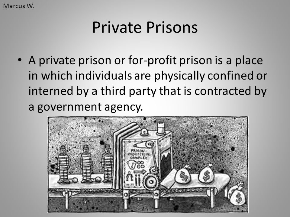 Marcus W. Private Prisons.