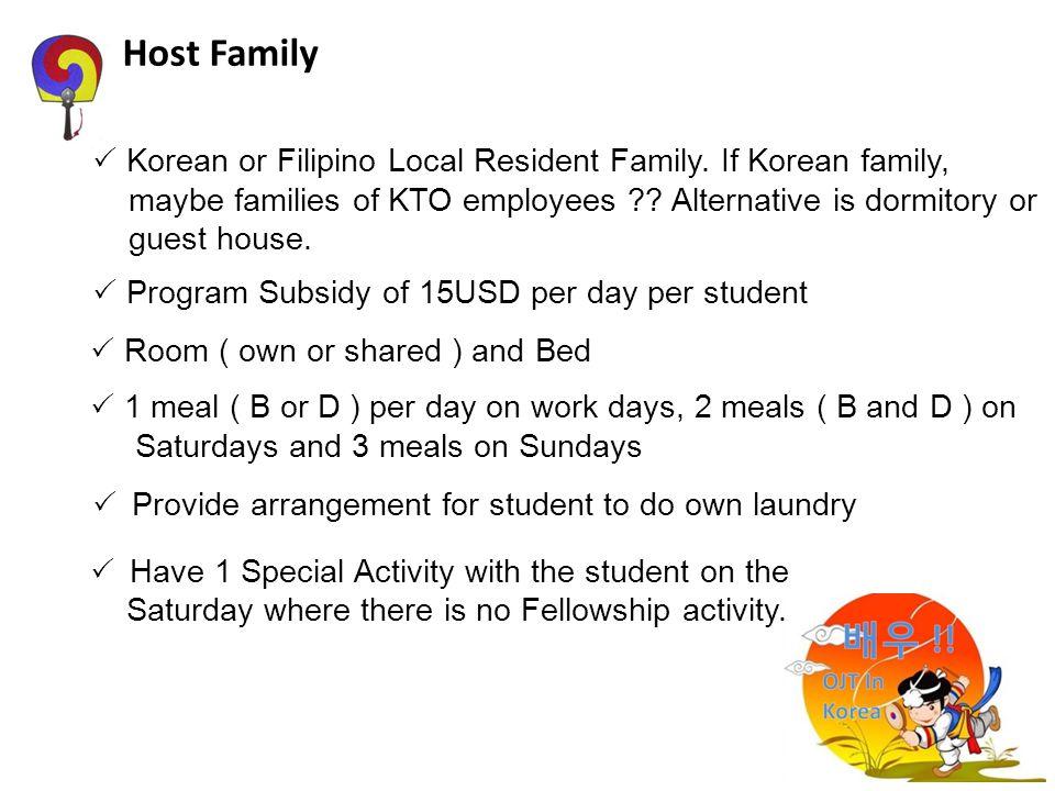 Host Family  Korean or Filipino Local Resident Family. If Korean family, maybe families of KTO employees Alternative is dormitory or.