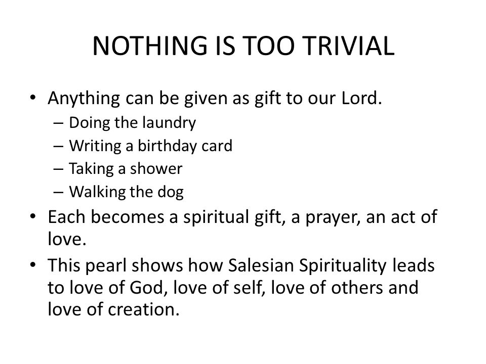 NOTHING IS TOO TRIVIAL Anything can be given as gift to our Lord.