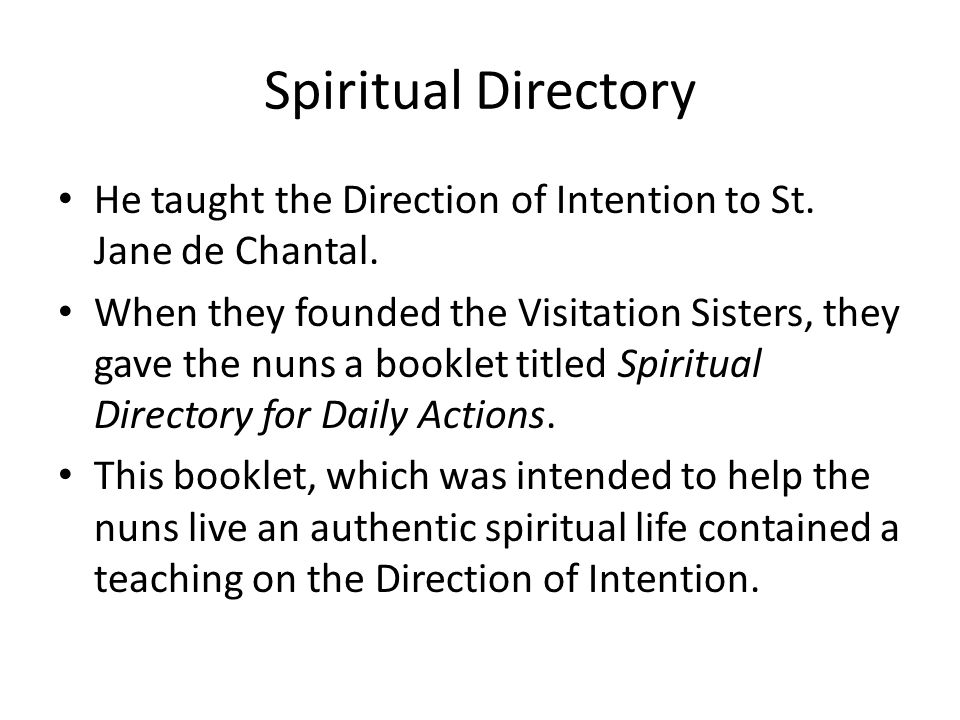 Spiritual Directory He taught the Direction of Intention to St. Jane de Chantal.