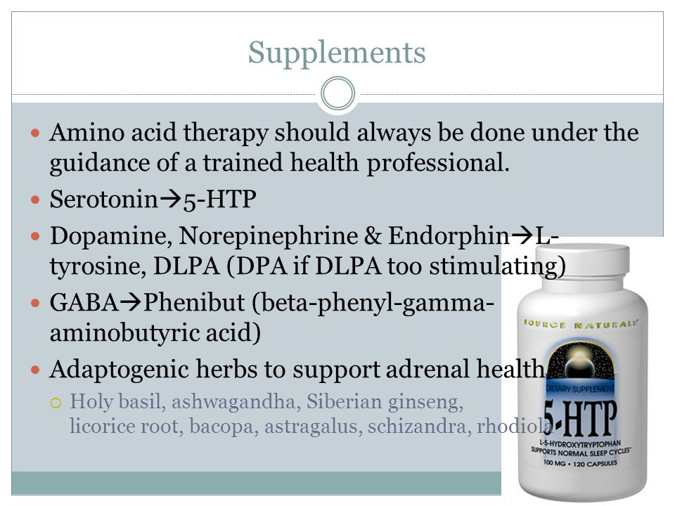 Supplements Amino acid therapy should always be done under the guidance of a trained health professional.