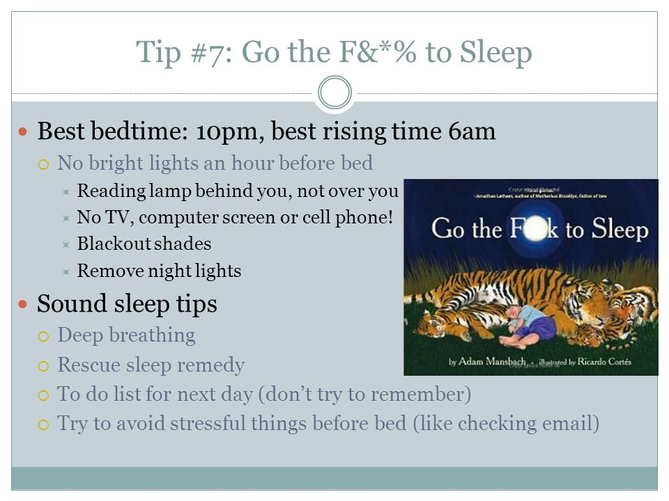 Tip #7: Go the F&*% to Sleep
