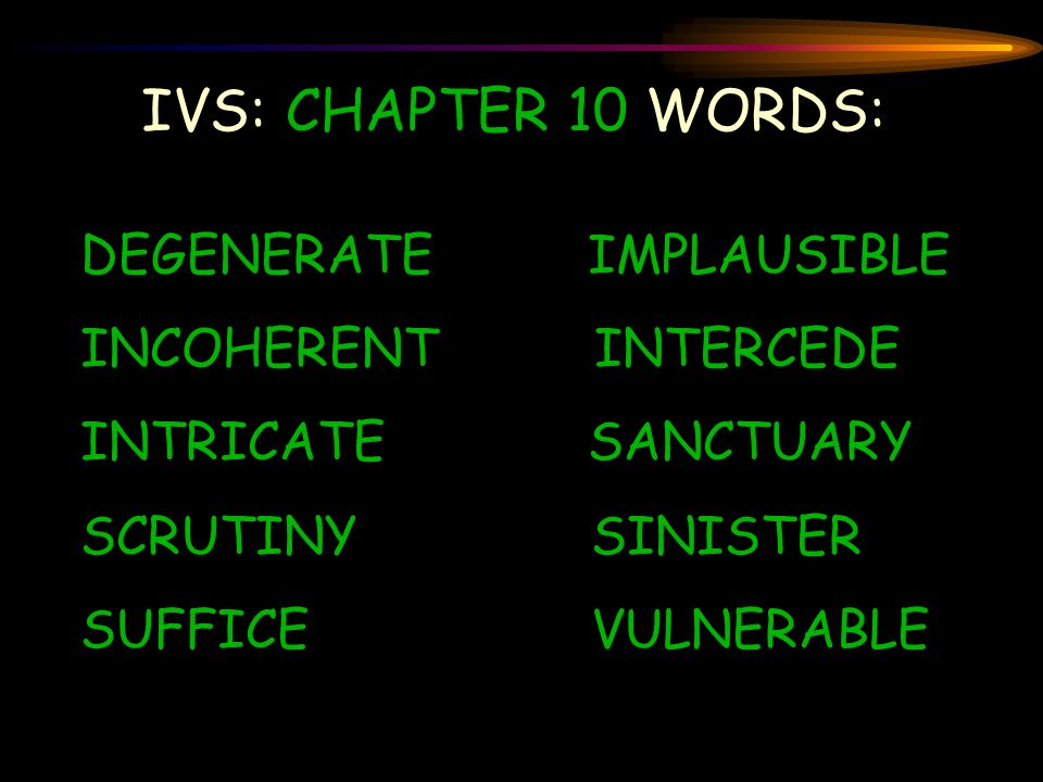 IVS: CHAPTER 10 WORDS: DEGENERATE IMPLAUSIBLE INCOHERENT INTERCEDE