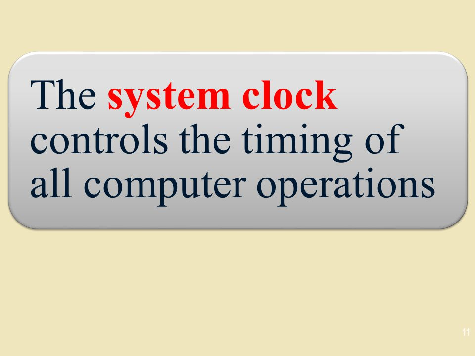 The system clock controls the timing of all computer operations
