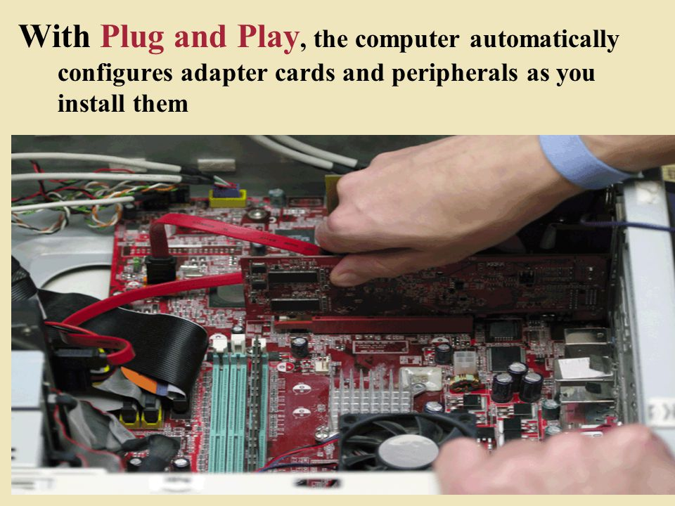 With Plug and Play, the computer automatically configures adapter cards and peripherals as you install them