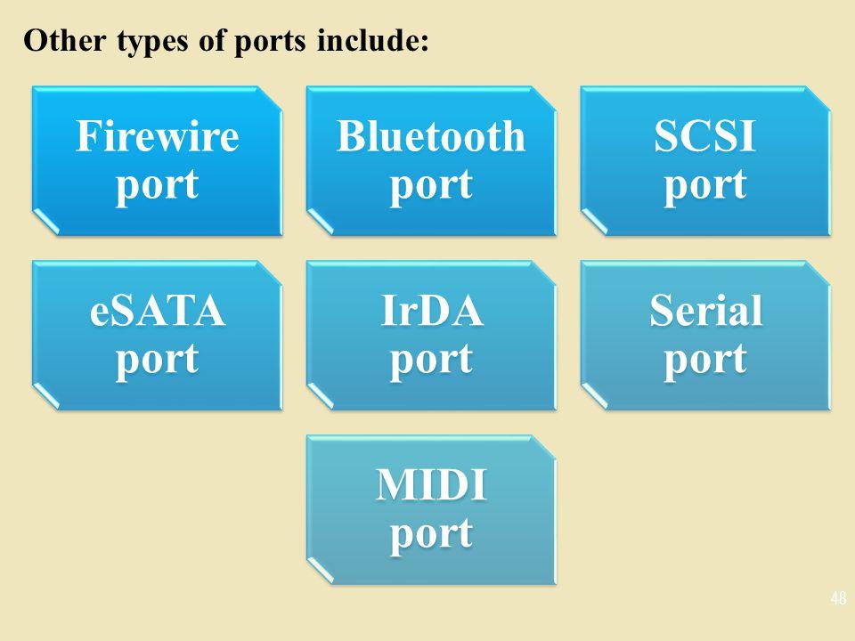 Firewire port SCSI port eSATA port IrDA port Serial port MIDI port