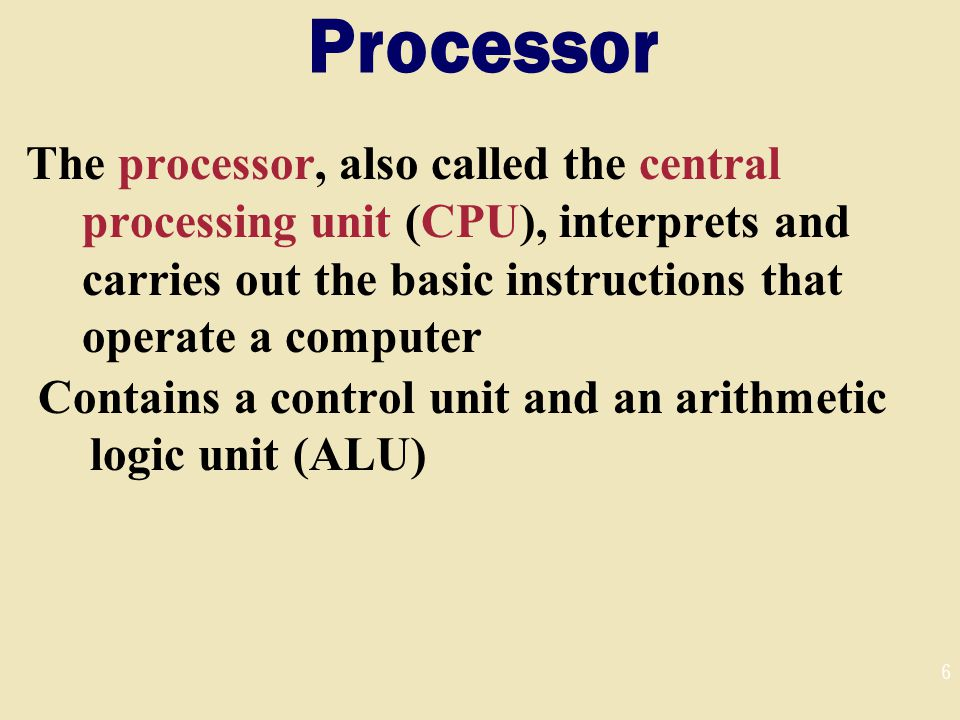 Processor The processor, also called the central processing unit (CPU), interprets and carries out the basic instructions that operate a computer.
