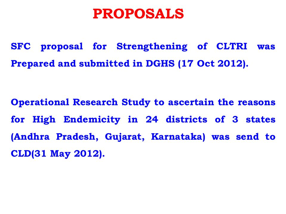 PROPOSALS SFC proposal for Strengthening of CLTRI was Prepared and submitted in DGHS (17 Oct 2012).