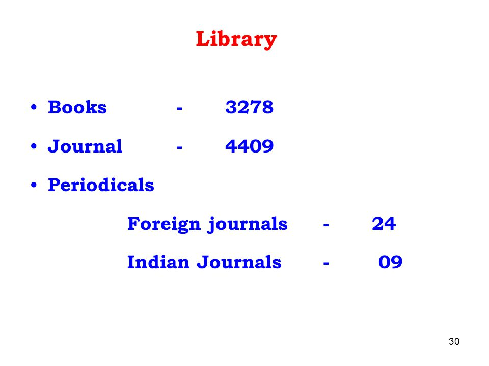 Library Books - 3278 Journal - 4409 Periodicals Foreign journals - 24