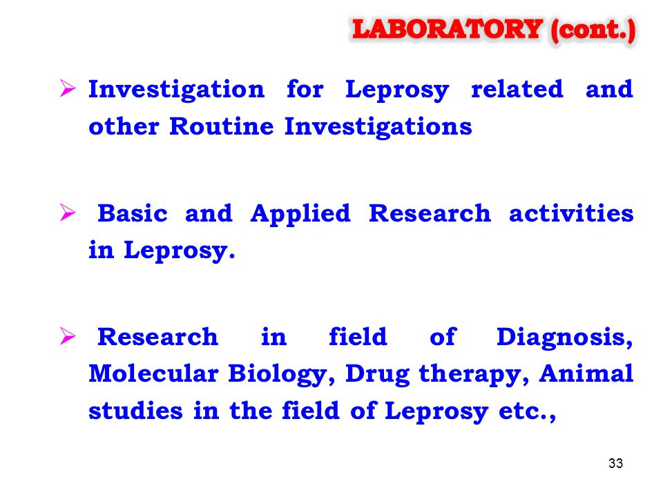 LABORATORY (cont.) Investigation for Leprosy related and other Routine Investigations. Basic and Applied Research activities in Leprosy.