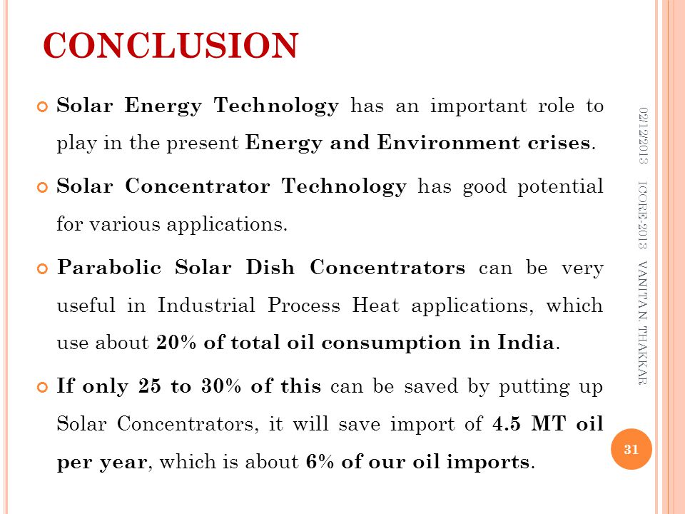 CONCLUSION Solar Energy Technology has an important role to play in the present Energy and Environment crises.
