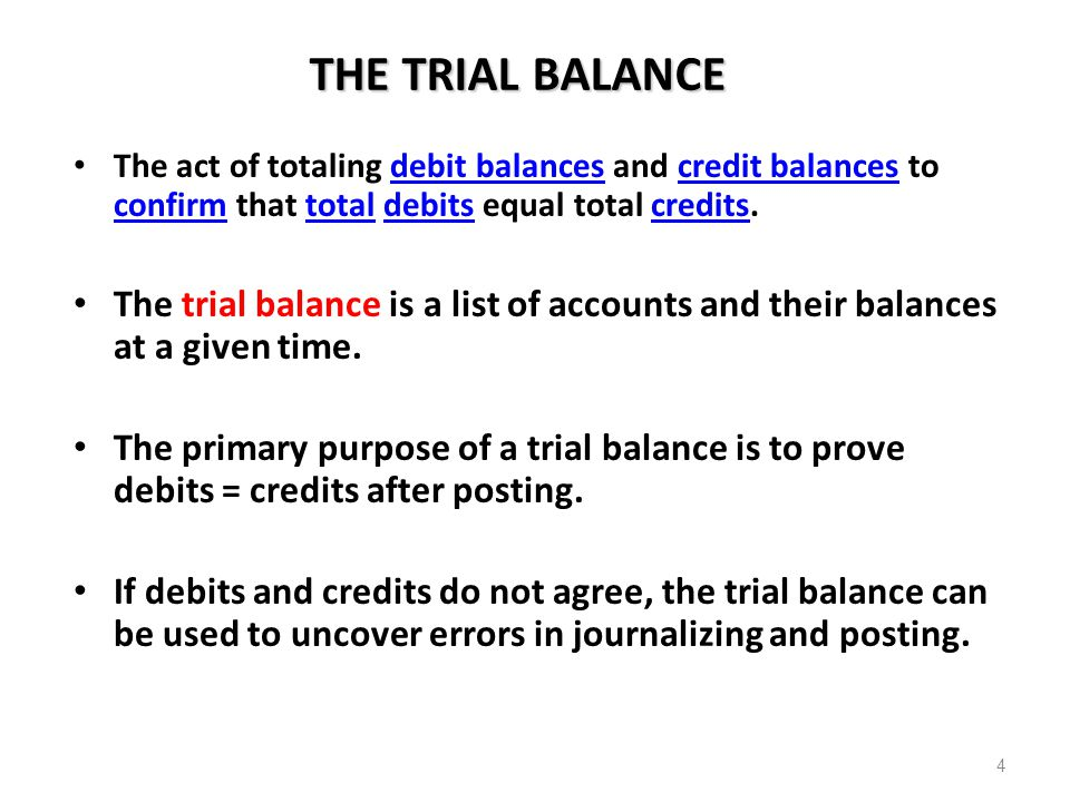 THE TRIAL BALANCE The act of totaling debit balances and credit balances to confirm that total debits equal total credits.