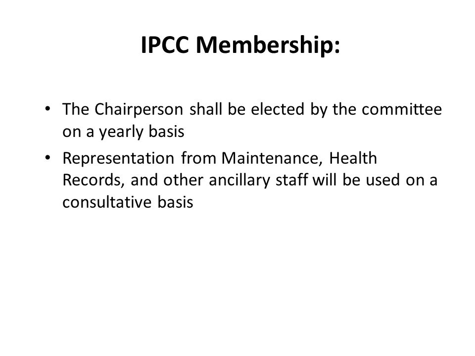 IPCC Membership: The Chairperson shall be elected by the committee on a yearly basis.