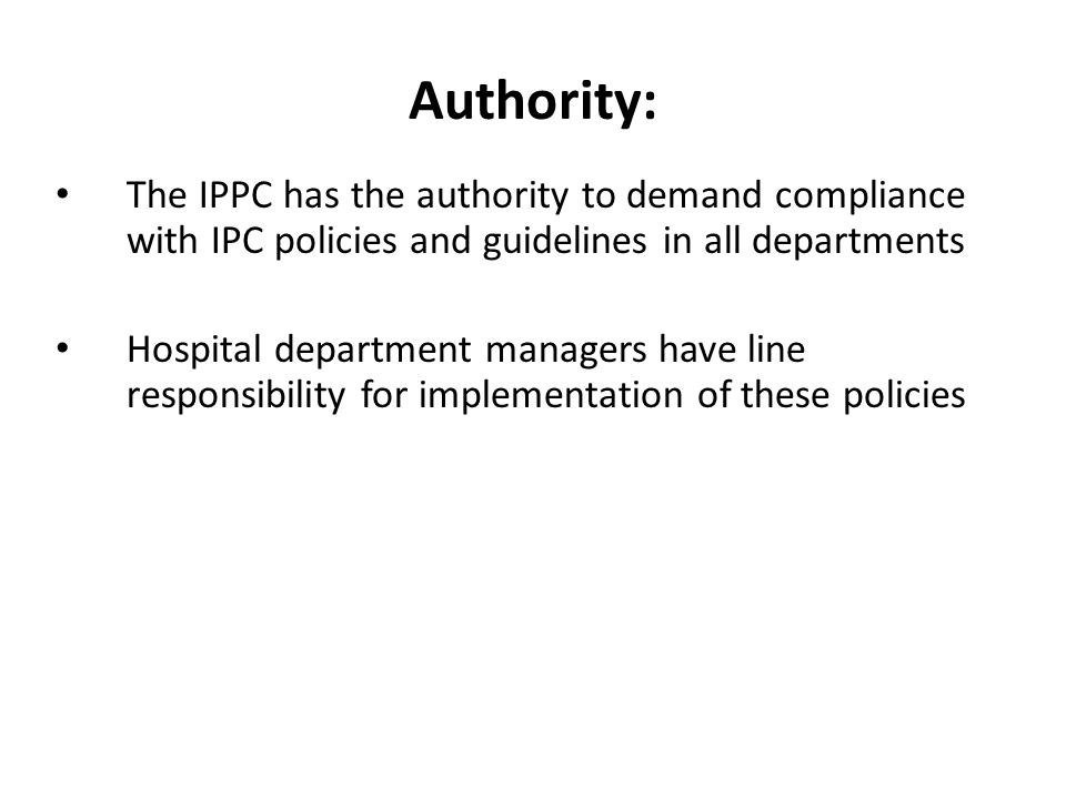 Authority: The IPPC has the authority to demand compliance with IPC policies and guidelines in all departments.