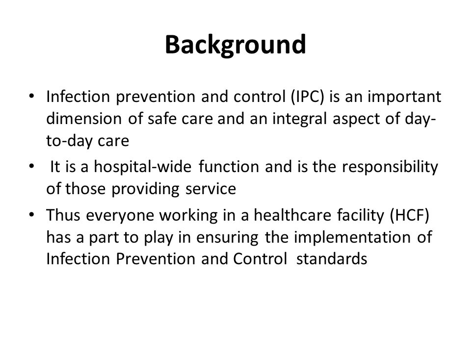 Background Infection prevention and control (IPC) is an important dimension of safe care and an integral aspect of day-to-day care.