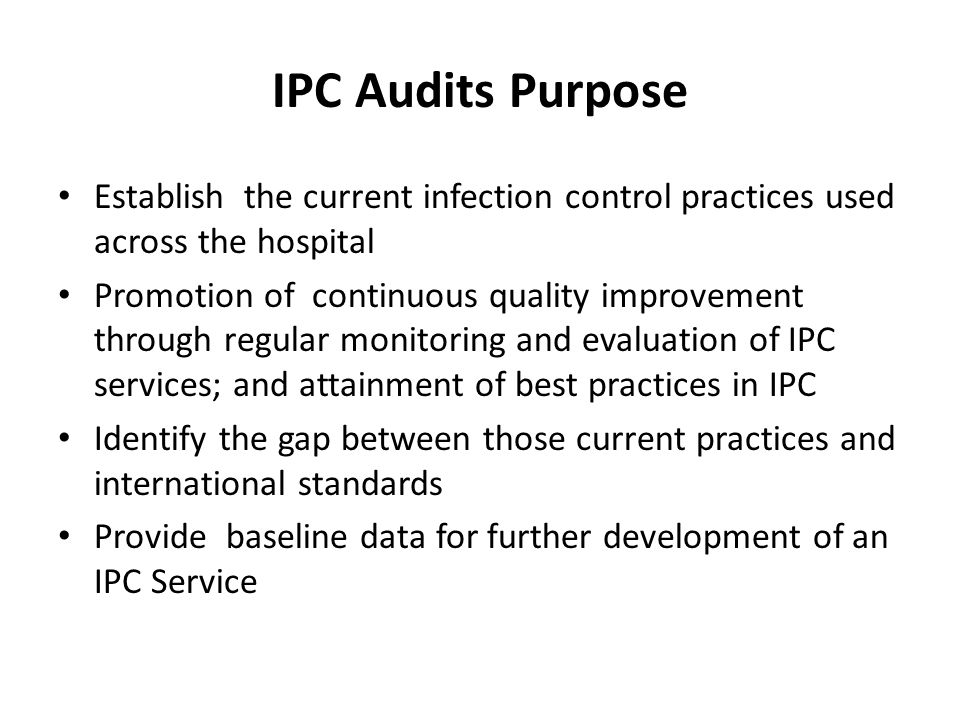 IPC Audits Purpose Establish the current infection control practices used across the hospital.