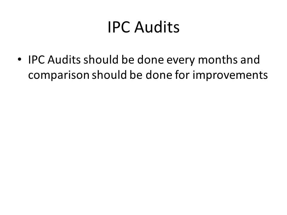 IPC Audits IPC Audits should be done every months and comparison should be done for improvements
