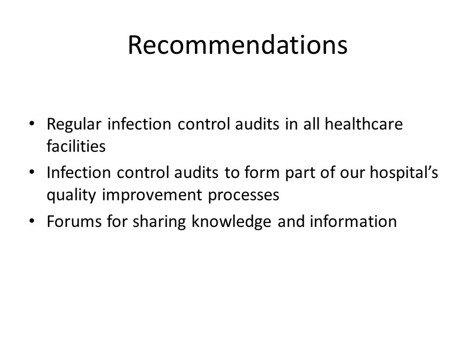 Recommendations Regular infection control audits in all healthcare facilities.