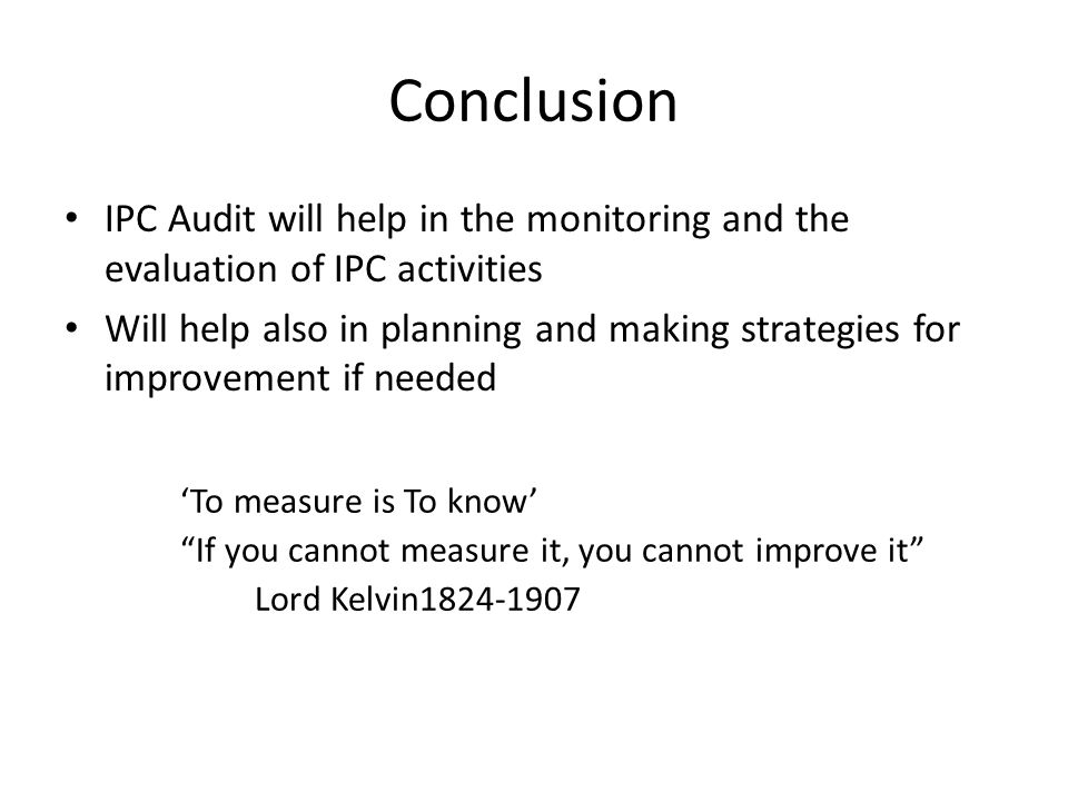 Conclusion IPC Audit will help in the monitoring and the evaluation of IPC activities.