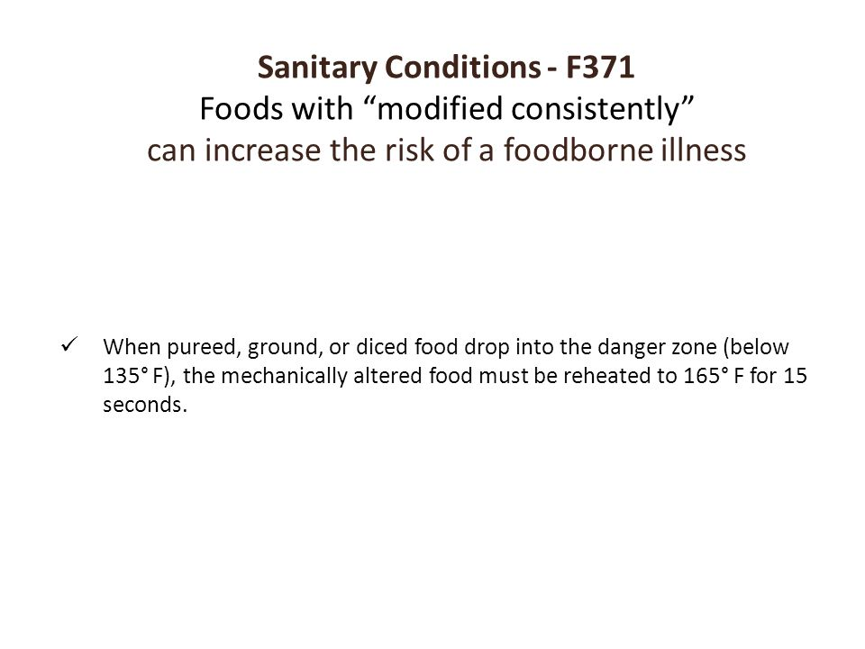 Sanitary Conditions - F371 Foods with modified consistently can increase the risk of a foodborne illness